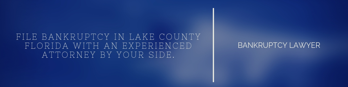 File Bankruptcy Lake County FL - What To Expect with